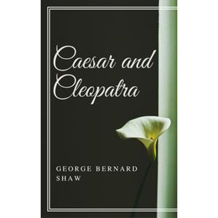 Caesar Cleopatra (Caesar and Cleopatra (Annotated) -)