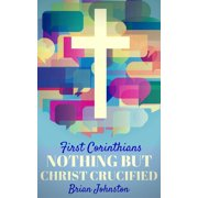 First Corinthians: Nothing But Christ Crucified - eBook