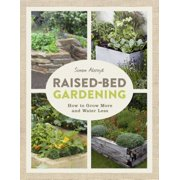 Raised-Bed Gardening : How to Grow More in Less Space