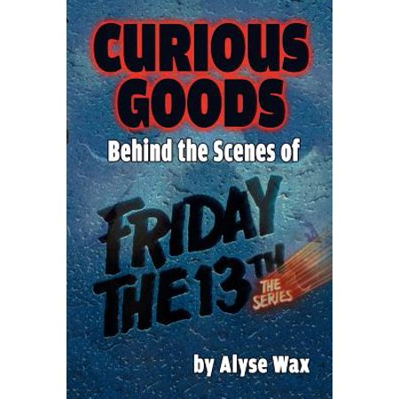 Curious Goods : Behind the Scenes of Friday the 13th: The Series