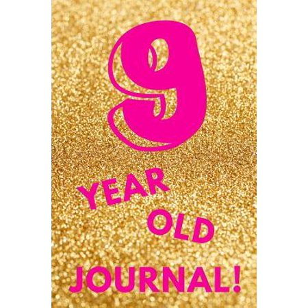9 Year Old Journal! : Gold Glitter Pink - Nine 9 Yr Old Girl Journal Ideas Notebook - Gift Idea for 9th Happy Birthday Present Note Book Preteen Tween Basket Christmas Stocking Stuffer Filler (Card