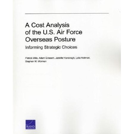 A Cost Analysis of the U S  Air Force Overseas Posture: Informing Strategic  Choices (Research Report)