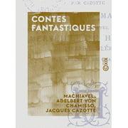 Contes fantastiques - Le Diable amoureux - Le Démon marié - Merveilleuse histoire de Pierre Schlemihl - eBook