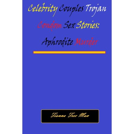 Celebrity Couples Trojan Condom Sex Stories: Aphrodite Murder - - Celebrity Couples Halloween 2017