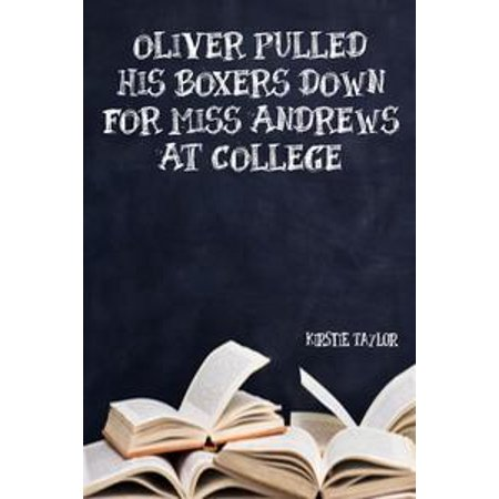 (Oliver Pulled His Boxers Down For Miss Andrews At College - eBook)
