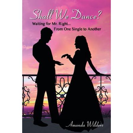 Shall We Dance? : Waiting for Mr. Right... from One Single to (We Shall Not Cease From Exploration Quote)