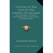 A Letter to the Laity of the Church of England : On the Subject of Recent Misrepresentations of Church Principles (1842)