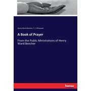 A Book of Prayer : From the Public Ministrations of Henry Ward Beecher