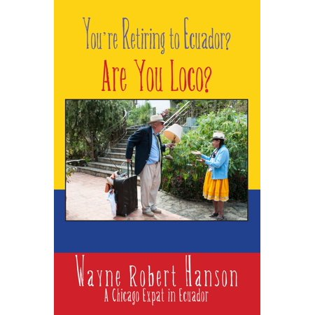 You're Retiring to Ecuador? - eBook (Best Places To Retire In Ecuador 2015)
