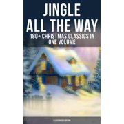 JINGLE ALL THE WAY: 180+ Christmas Classics in One Volume (Illustrated Edition) - eBook