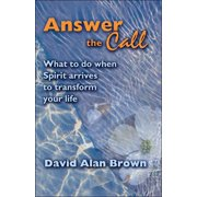 Answer The Call: What To Do When Spirit Arrives To Transform Your Life. - eBook