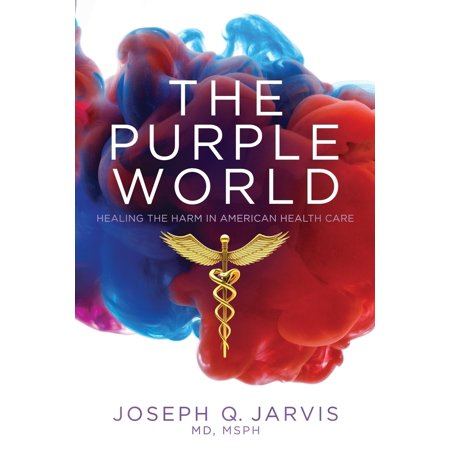The Purple World : Healing the Harm in American Health Care