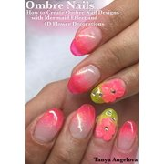 Ombre Nails: How to Create Ombre Nail Designs With Mermaid Effect and 4D Flower Decorations? - eBook