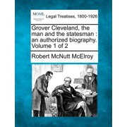 Grover Cleveland, the Man and the Statesman : An Authorized Biography. Volume 1 of 2