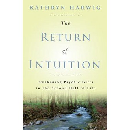 The Return of Intuition : Awakening Psychic Gifts in the Second Half of