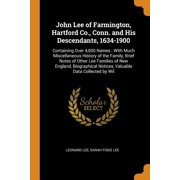 John Lee of Farmington, Hartford Co., Conn. and His Descendants, 1634-1900: Containing Over 4,000 Names; With Much Miscellaneous History of the Family Paperback