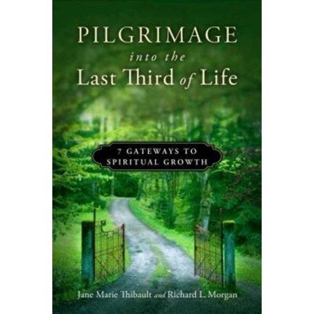 Pilgrimage Into The Last Third Of Life  7 Gateways To Spiritual Growth