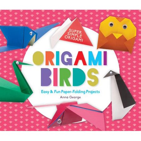 Origami Birds: Easy & Fun Paper-Folding Projects (Fold Origami Bird)