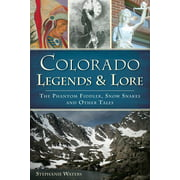 Colorado Legends & Lore : The Phantom Fiddler, Snow Snakes and Other Tales