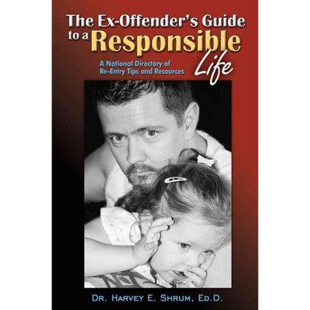 The Ex Offenders Guide To A Responsible Life  A National Directory Of Re Entry Tips And Resources