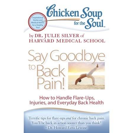 Chicken Soup for the Soul: Say Goodbye to Back Pain! : How to Handle Flare-Ups, Injuries, and Everyday Back