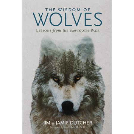 The Wisdom of Wolves : Lessons From the Sawtooth (Wolves At The Gate Pulled From The Deep)