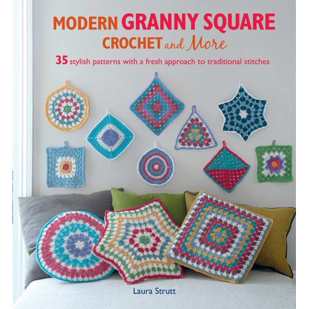 Modern Granny Square Crochet and More : 35 stylish patterns with a fresh approach to traditional