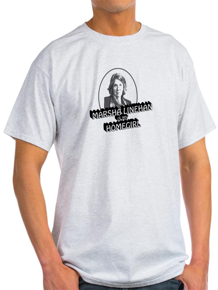 Marsha Linehan Is My Homegirl T-Shirt - Light T-Shirt - CP
