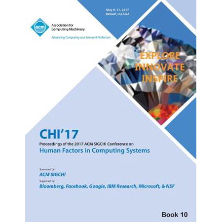 Chi 17 Chi Conference on Human Factors in Computing Systems Vol (International Conference On Human Factors In Computing Systems)