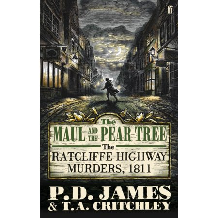 The Maul And The Pear Tree  The Ratcliffe Highway Murders 1811  Paperback