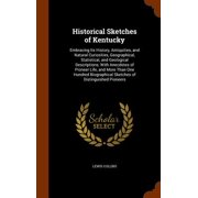 Historical Sketches of Kentucky : Embracing Its History, Antiquities, and Natural Curiosities, Geographical, Statistical, and Geological Descriptions; With Anecdotes of Pioneer Life, and More Than One Hundred Biographical Sketches of Distinguished Pioneers