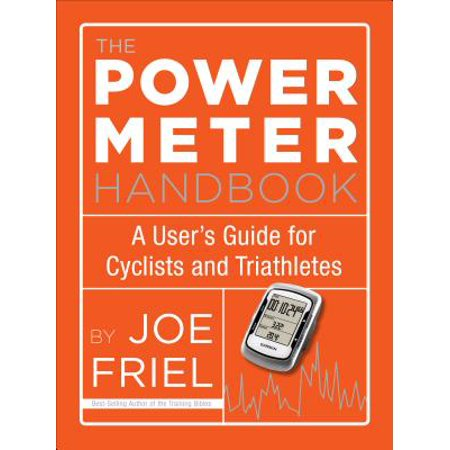 The Power Meter Handbook : A User's Guide for Cyclists and Triathletes ()