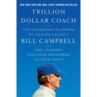 Trillion Dollar Coach: The Leadership Playbook of Silicon Valley's Bill Campbell (Hardcover)