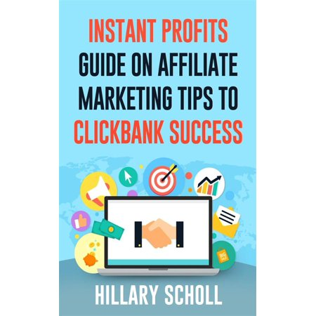 Instant Profits Guide On Affiliate Marketing Tips to Clickbank Success -