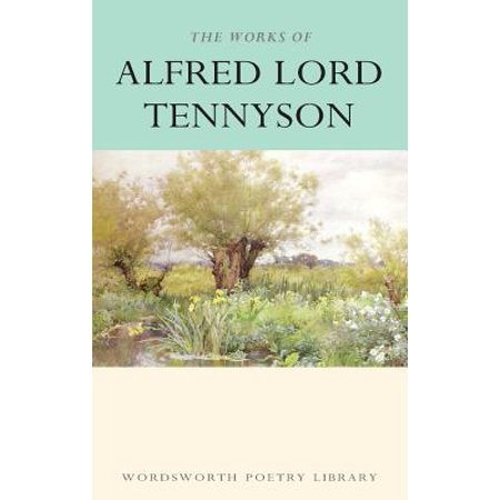 The Works of Alfred, Lord Tennyson : With an Introduction and (Tears Idle Tears Alfred Lord Tennyson Analysis)
