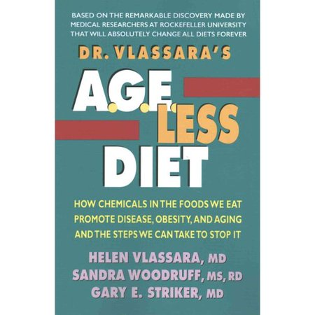 Dr  Vlassaras A G E  Less Diet  How Chemicals In The Foods We Eat Promote Disease  Obesity  And Aging And The Steps We Can Take To Stop It