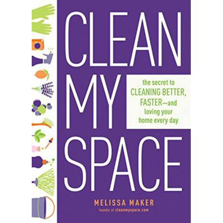 Clean My Space  The Secret To Cleaning Better  Faster  And Loving Your Home Every Day
