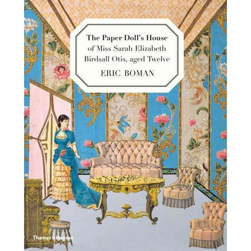 The Paper Doll's House of Miss Sarah Elizabeth Birdsall Otis, Aged Twelve