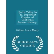 Death Valley in '49. Important Chapter of California Pioneer History. - Scholar's Choice Edition
