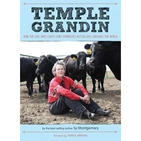 Temple Grandin : How the Girl Who Loved Cows Embraced Autism and Changed the