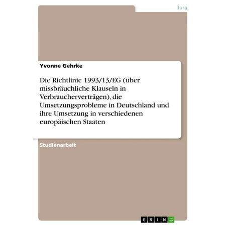 Die Richtlinie 1993/13/EG (über missbräuchliche Klauseln in Verbraucherverträgen), die Umsetzungsprobleme in Deutschland und ihre Umsetzung in verschiedenen europäischen Staaten - eBook (Die Verschiedenen Gesichtsformen)