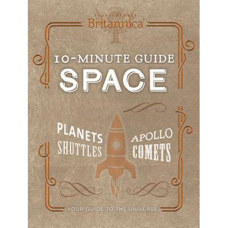 Encyclopedia Britannica 10 Minute Guide Space : Your Guide to the Universe ()