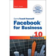 Sams Teach Yourself Facebook for Business in 10 Minutes : Covers Facebook Places, Facebook Deals and Facebook Ads