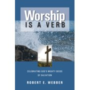 Worship is a Verb : Eight Principles for Transforming Worship