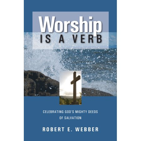 Worship is a Verb : Eight Principles for Transforming (A Verb For Every Letter In The Alphabet)