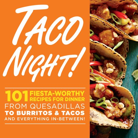 Taco Night! : 101 Fiesta-Worthy Recipes for Dinner--from Quesadillas to Burritos & Tacos Plus Drinks, Sides & Desserts! - Festive Halloween Drink Recipes