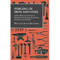 Forging of Iron and Steel - A Text Book for the Use of Students in Colleges, Secondary Schools and the Shop (Paperback)