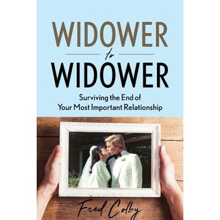 Widower to Widower : Surviving the End of Your Most Important