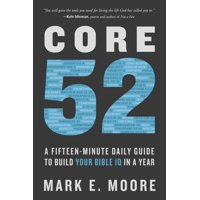 Core 52 : A Fifteen-Minute Daily Guide to Build Your Bible IQ in a Year (Paperback)