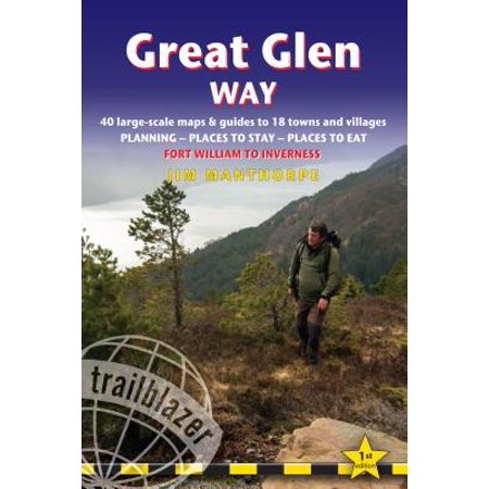 Great Glen Way : British Walking Guide: Fort William to Inverness - Planning, Places to Stay, Places to Eat; Includes 38 Large-Scale Walking